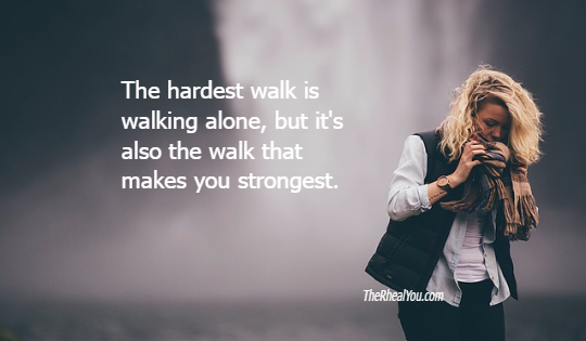 The hardest walk is walking alone